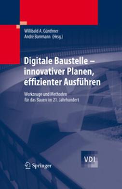 Günthner, Willibald - Digitale Baustelle- innovativer Planen, effizienter Ausführen, ebook
