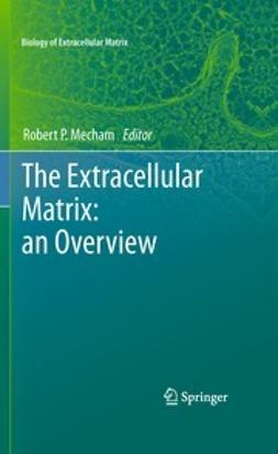 Mecham, Robert P. - The Extracellular Matrix: an Overview, ebook