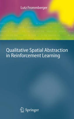 Frommberger, Lutz - Qualitative Spatial Abstraction in Reinforcement Learning, ebook