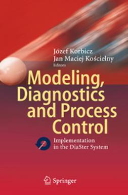 Korbicz, Józef - Modeling, Diagnostics and Process Control, ebook