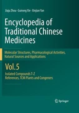Zhou, Jiaju - Encyclopedia of Traditional Chinese Medicines -  Molecular Structures, Pharmacological Activities, Natural Sources and Applications, ebook