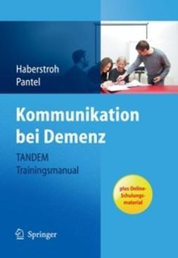 Haberstroh, Julia - Kommunikation bei Demenz – TANDEM Trainingsmanual, ebook