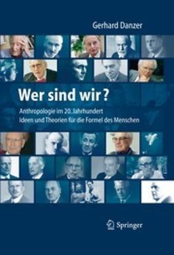 Danzer, Gerhard - Wer sind wir? – Auf der Suche nach der Formel des Menschen, ebook