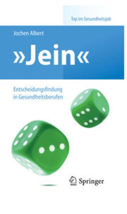 Albert, Jochen - »Jein« – Entscheidungsfindung in Gesundheitsberufen, ebook