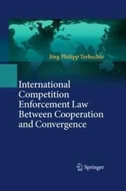 Terhechte, Jörg Philipp - International Competition Enforcement Law Between Cooperation and Convergence, ebook