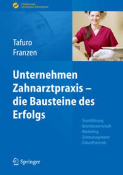 Tafuro, Francesco - Unternehmen Zahnarztpraxis – die Bausteine des Erfolgs, ebook