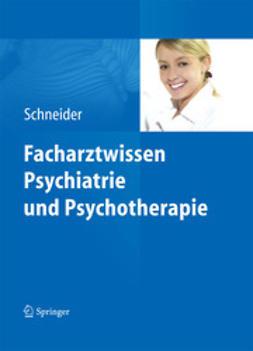 Schneider, Frank - Facharztwissen Psychiatrie und Psychotherapie, ebook