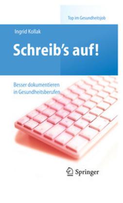 Kollak, Ingrid - Schreib's auf! – Besser dokumentieren in Gesundheitsberufen, ebook
