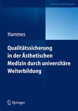 Hammes, Stefan - Qualitätssicherung in der Ästhetischen Medizin durch universitäre Weiterbildung, ebook