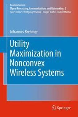 Brehmer, Johannes - Utility Maximization in Nonconvex Wireless Systems, e-bok