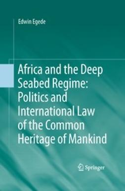 Egede, Edwin - Africa and the Deep Seabed Regime: Politics and International Law of the Common Heritage of Mankind, ebook