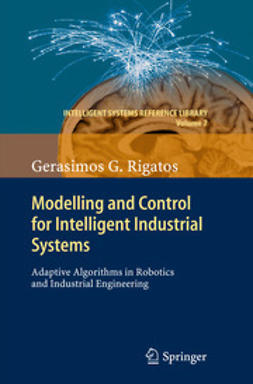 Rigatos, Gerasimos G. - Modelling and Control for Intelligent Industrial Systems, ebook