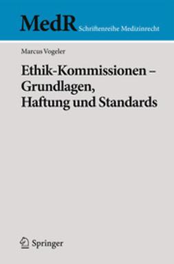 Vogeler, Marcus - Ethik-Kommissionen -  Grundlagen, Haftung und Standards, ebook