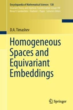 Timashev, D.A. - Homogeneous Spaces and Equivariant Embeddings, ebook