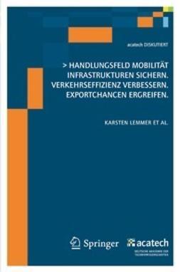 Lemmer, Karsten - >Handlungsfeld Mobilität Infrastrukturen sichern. Verkehrseffizienz verbessern. Exportchancen ergreifen, ebook