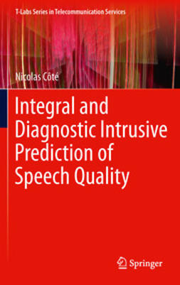 Côté, Nicolas - Integral and Diagnostic Intrusive Prediction of Speech Quality, ebook