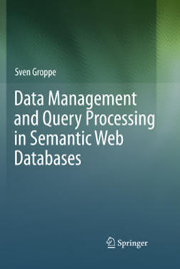 Groppe, Sven - Data Management and Query Processing in Semantic Web Databases, ebook