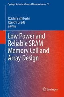 Ishibashi, Koichiro - Low Power and Reliable SRAM Memory Cell and Array Design, ebook