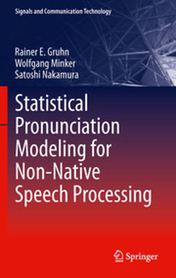 Gruhn, Rainer E. - Statistical Pronunciation Modeling for Non-Native Speech Processing, ebook