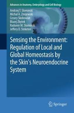Slominski, Andrzej T. - Sensing the Environment: Regulation of Local and Global Homeostasis by the Skin's Neuroendocrine System, ebook
