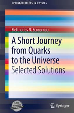 Economou, Eleftherios N. - A Short Journey from Quarks to the Universe, e-bok