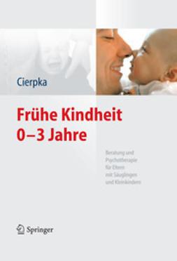 Cierpka, Manfred - Frühe Kindheit 0 – 3, ebook