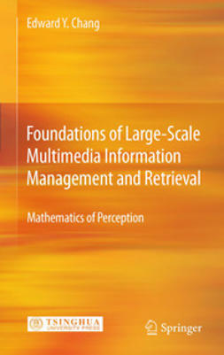 Chang, Edward Y. - Foundations of Large-Scale Multimedia Information Management and Retrieval, e-kirja