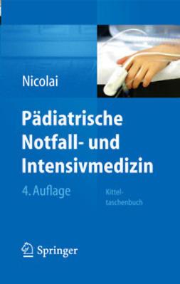Nicolai, Thomas - Pädiatrische Notfall- und Intensivmedizin, ebook