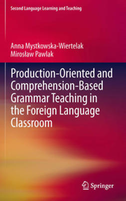 Mystkowska-Wiertelak, Anna - Production-oriented and Comprehension-based Grammar Teaching in the Foreign Language Classroom, ebook