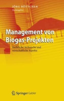 Böttcher, Jörg - Management von Biogas-Projekten, ebook