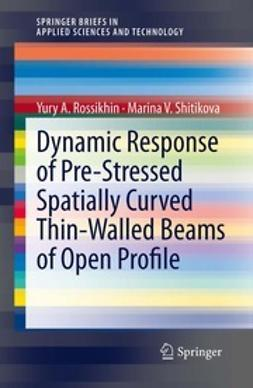 Rossikhin, Yury A. - Dynamic Response of Pre-Stressed Spatially Curved Thin-Walled Beams of Open Profile, ebook
