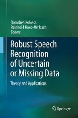 Kolossa, Dorothea - Robust Speech Recognition of Uncertain or Missing Data, ebook