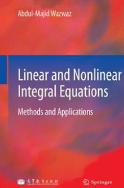 Wazwaz, Abdul-Majid - Linear and Nonlinear Integral Equations, ebook