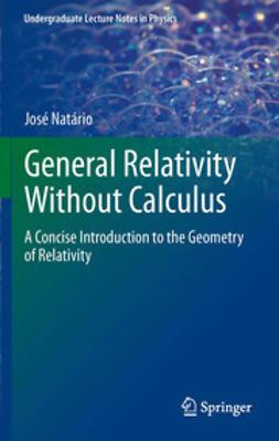 Natario, Jose - General Relativity Without Calculus, ebook