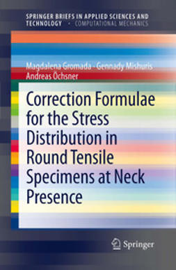 Gromada, Magdalena - Correction Formulae for the Stress Distribution in Round Tensile Specimens at Neck Presence, ebook