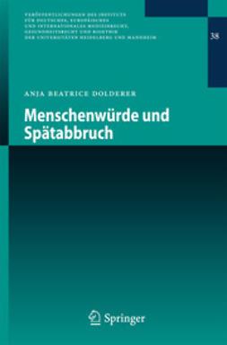 Dolderer, Anja Beatrice - Menschenwürde und Spätabbruch, ebook