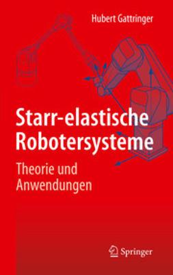 Gattringer, Hubert - Starr-elastische Robotersysteme, ebook
