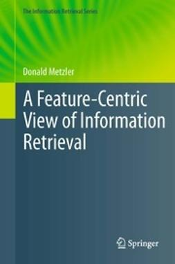 Metzler, Donald - A Feature-Centric View of Information Retrieval, ebook
