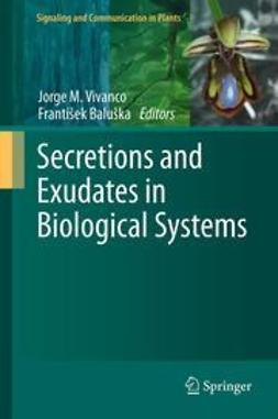Vivanco, Jorge M. - Secretions and Exudates in Biological Systems, ebook