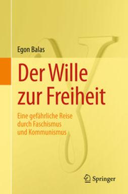 Balas, Egon - Der Wille zur Freiheit, ebook