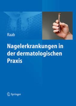 Raab, Wolfgang - Nagelerkrankungen in der dermatologischen Praxis, ebook