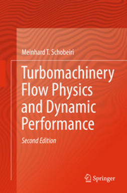 Schobeiri, Meinhard T. - Turbomachinery Flow Physics and Dynamic Performance, ebook