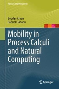 Aman, Bogdan - Mobility in Process Calculi and Natural Computing, ebook