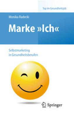 Radecki, Monika - Marke »Ich« – Selbstmarketing in Gesundheitsberufen, ebook