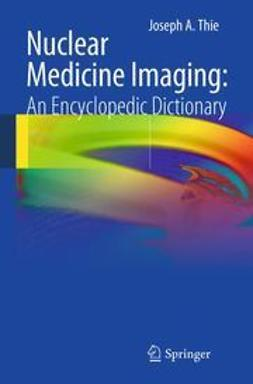 Thie, Joseph A. - Nuclear Medicine Imaging: An Encyclopedic Dictionary, ebook