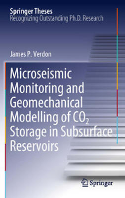 Verdon, James P. - Microseismic Monitoring and Geomechanical Modelling of CO2 Storage in Subsurface Reservoirs, ebook