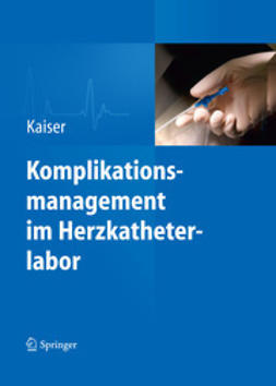 Kaiser, Erhard - Komplikationsmanagement im Herzkatheterlabor, ebook