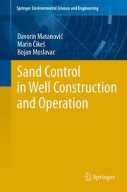 Matanovic, Davorin - Sand Control in Well Construction and Operation, ebook