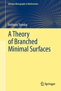 Tromba, Anthony - A Theory of Branched Minimal Surfaces, ebook