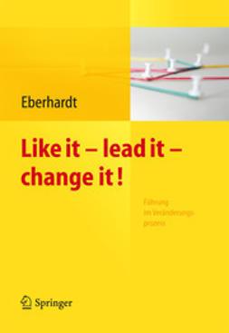 Eberhardt, Daniela - Like it – lead it – change it, e-kirja